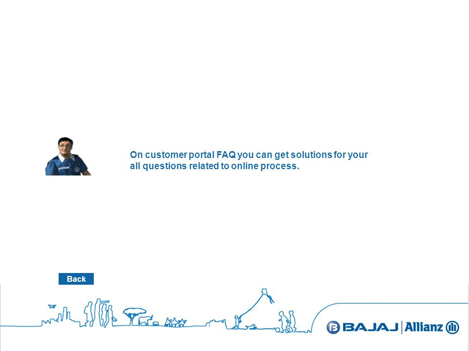 On customer portal FAQ you can get solutions for your all questions related to online process.