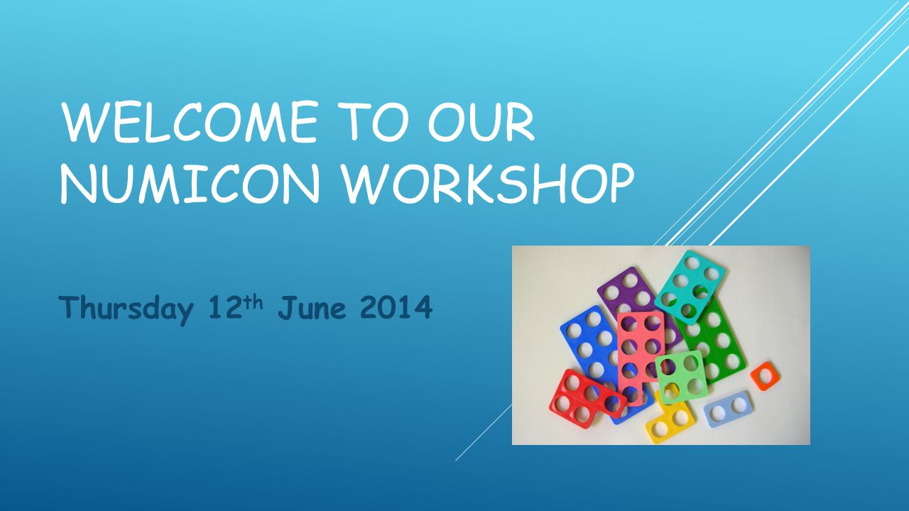 WELCOME TO OUR NUMICON WORKSHOP Thursday 12 th June 2014