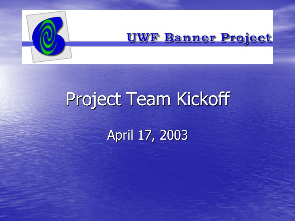 Project Team Kickoff April 17, 2003