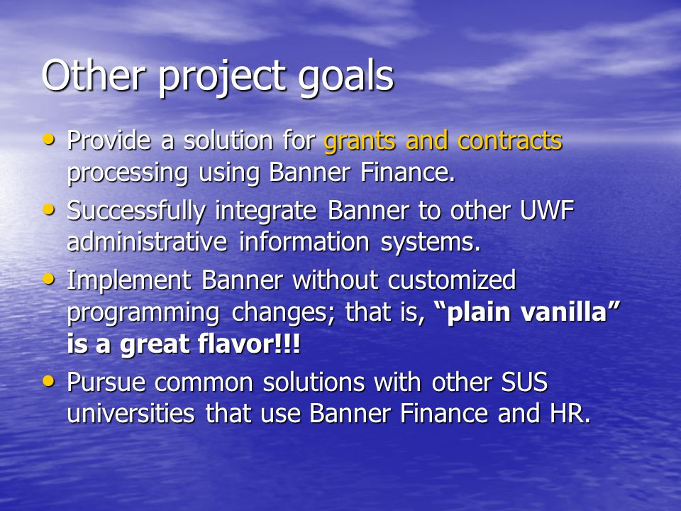 Other project goals Provide a solution for grants and contracts processing using Banner Finance. Provide a solution for grants and contracts processin