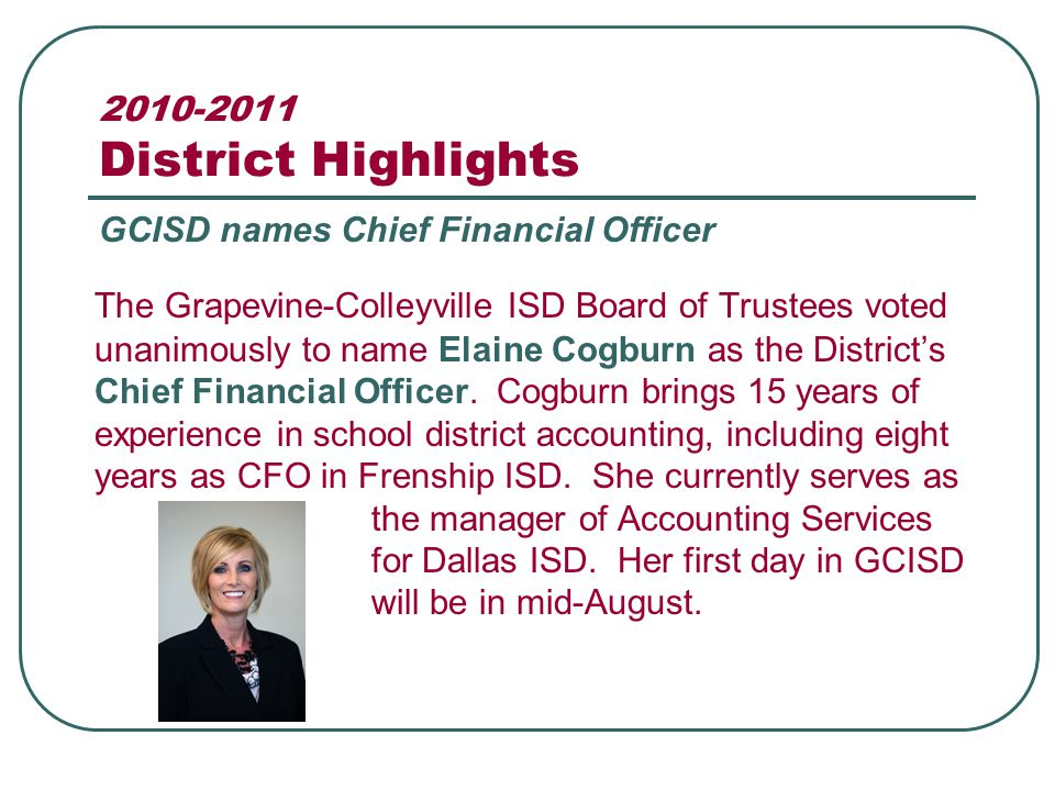 2010-2011 District Highlights The Grapevine-Colleyville ISD Board of Trustees voted unanimously to name Elaine Cogburn as the District's Chief Financi