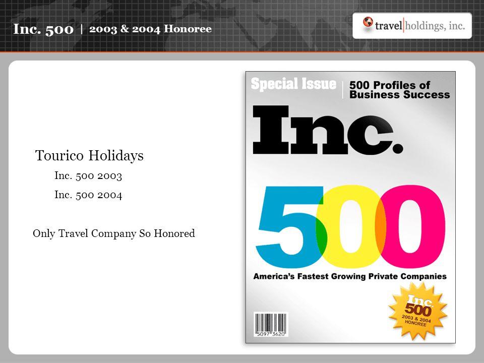 Inc. 500 | 2003 & 2004 Honoree Tourico Holidays Inc.