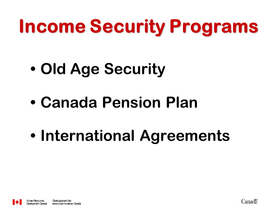 Income Security Programs Old Age Security Canada Pension Plan International Agreements