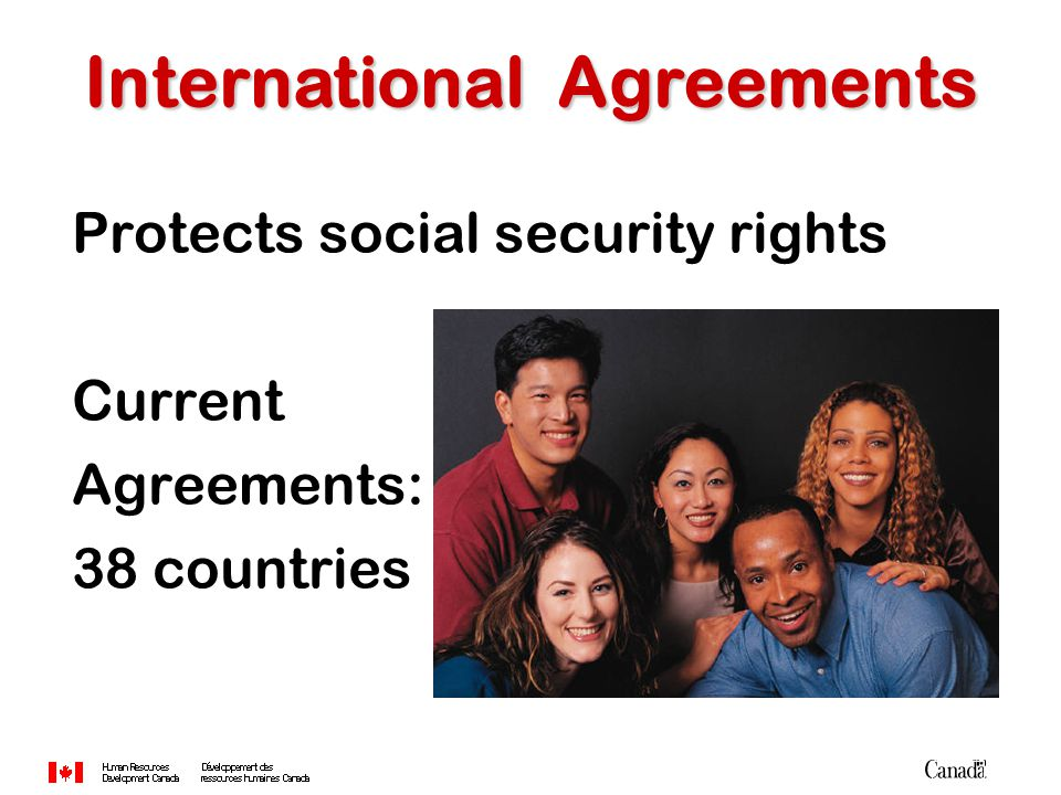 Protects social security rights Current Agreements: 38 countries International Agreements