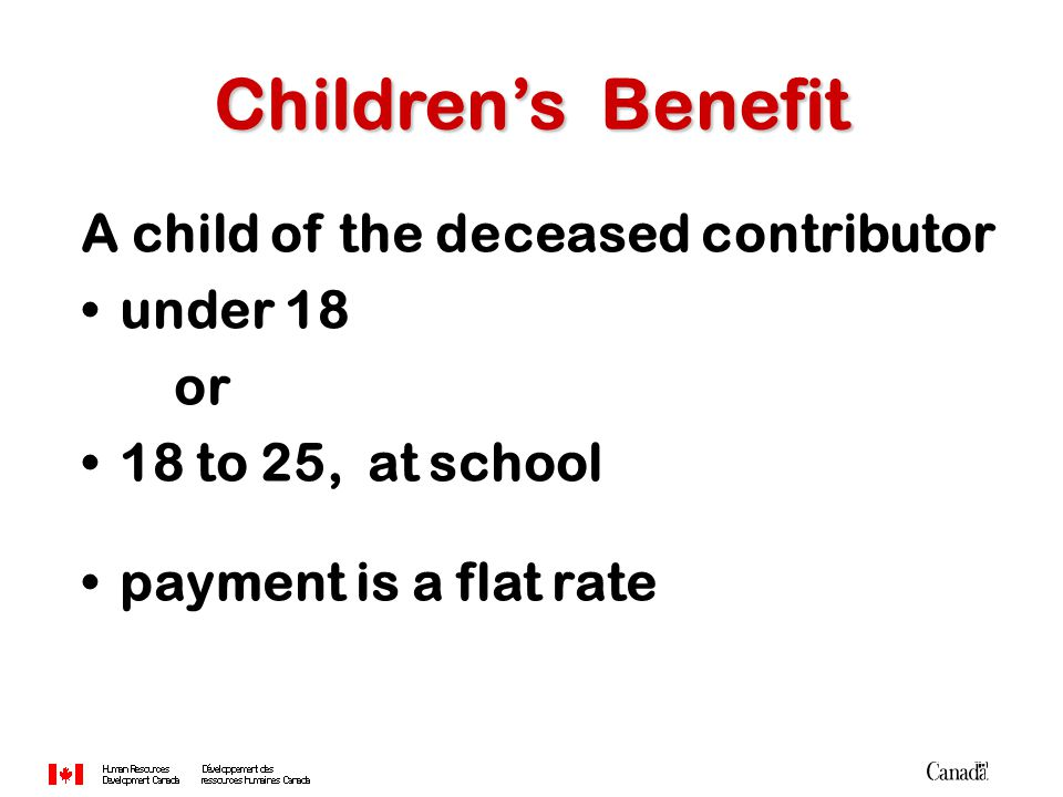A child of the deceased contributor under 18 or 18 to 25, at school payment is a flat rate Children's Benefit