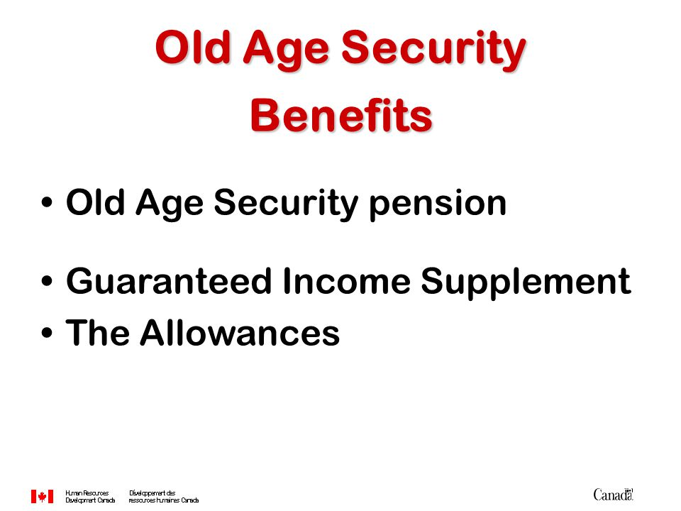 Old Age Security Benefits Old Age Security pension Guaranteed Income Supplement The Allowances