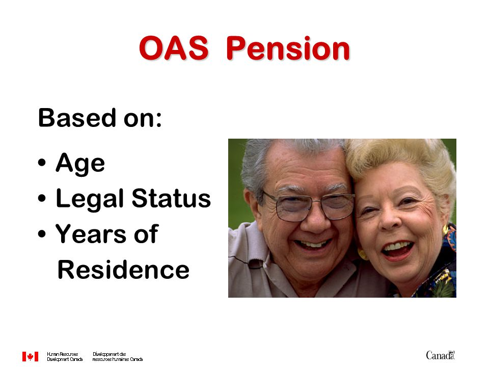 Based on: Age Legal Status Years of Residence OAS Pension