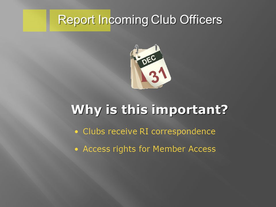 Report Incoming Club Officers DEC 31 Why is this important.
