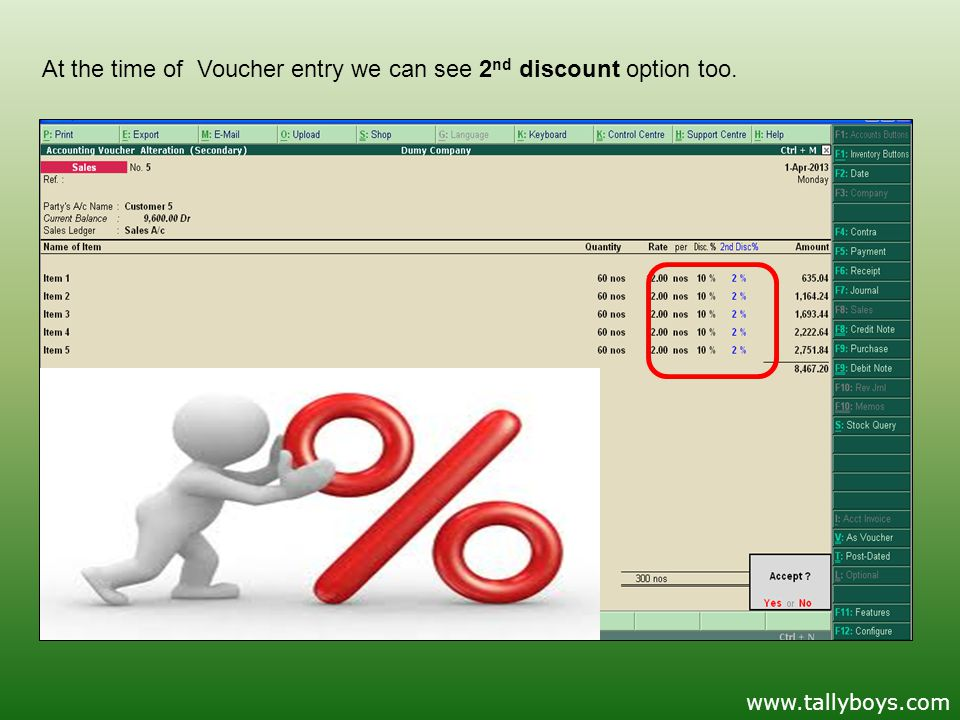 At the time of Voucher entry we can see 2 nd discount option too. www.tallyboys.com
