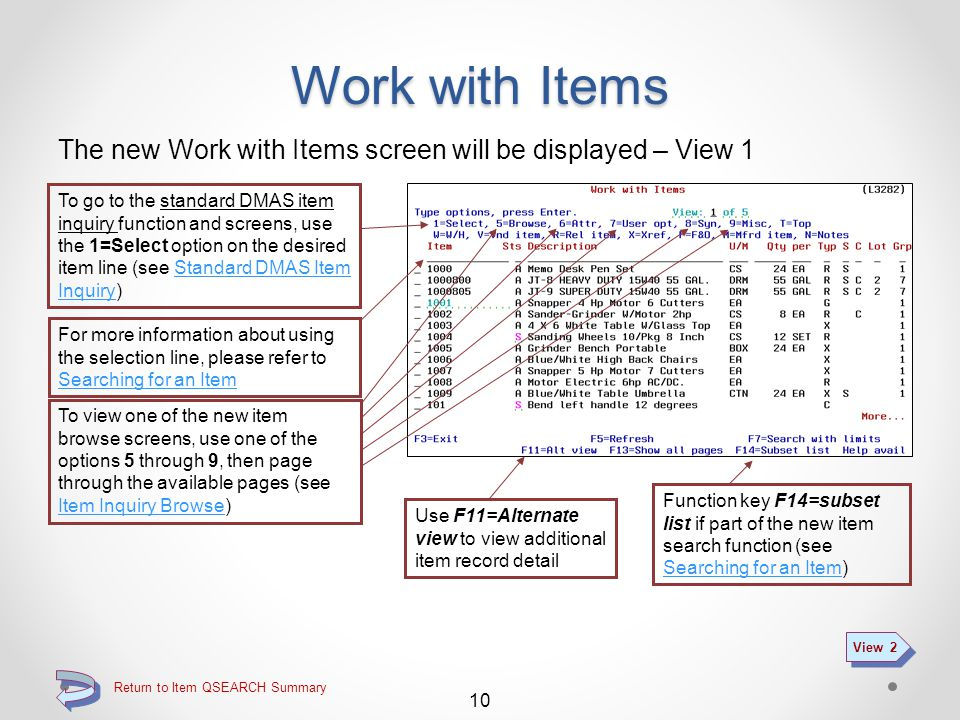Work with Items The Work with items screen is displayed when using the F4=Lookup function key when the cursor is in the item number entry capable fiel