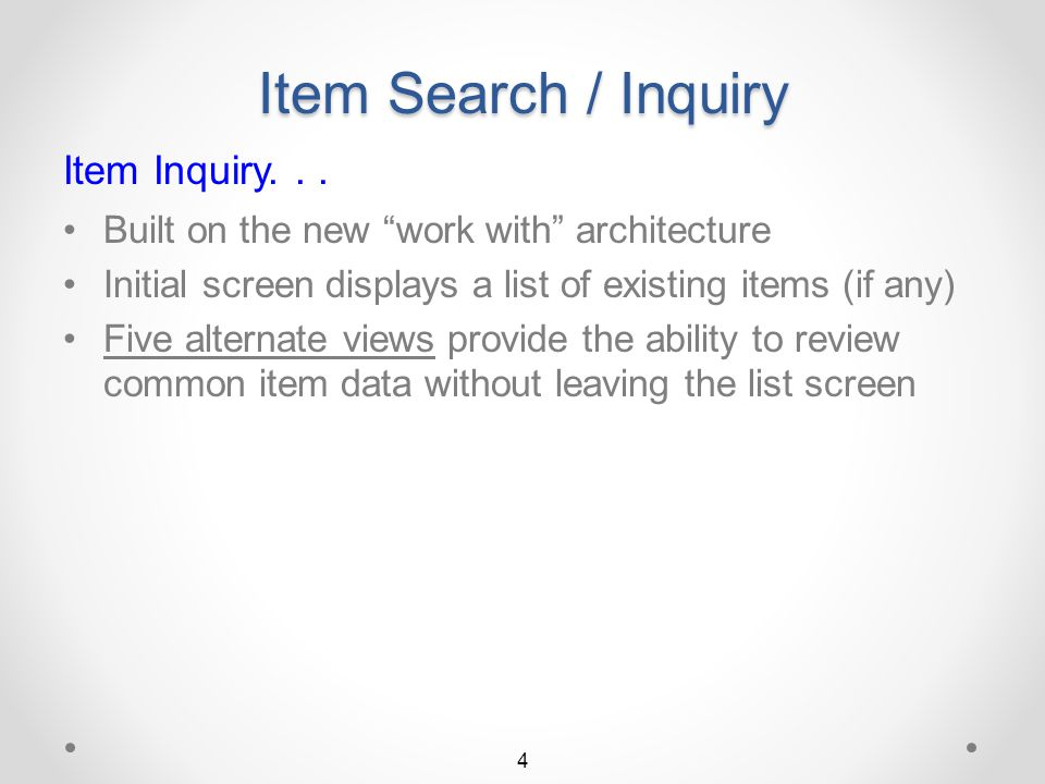 Item Search / Inquiry Item Inquiry... Now including a powerful, integrated searching facility o Same search facility as integrated into Item User Frie