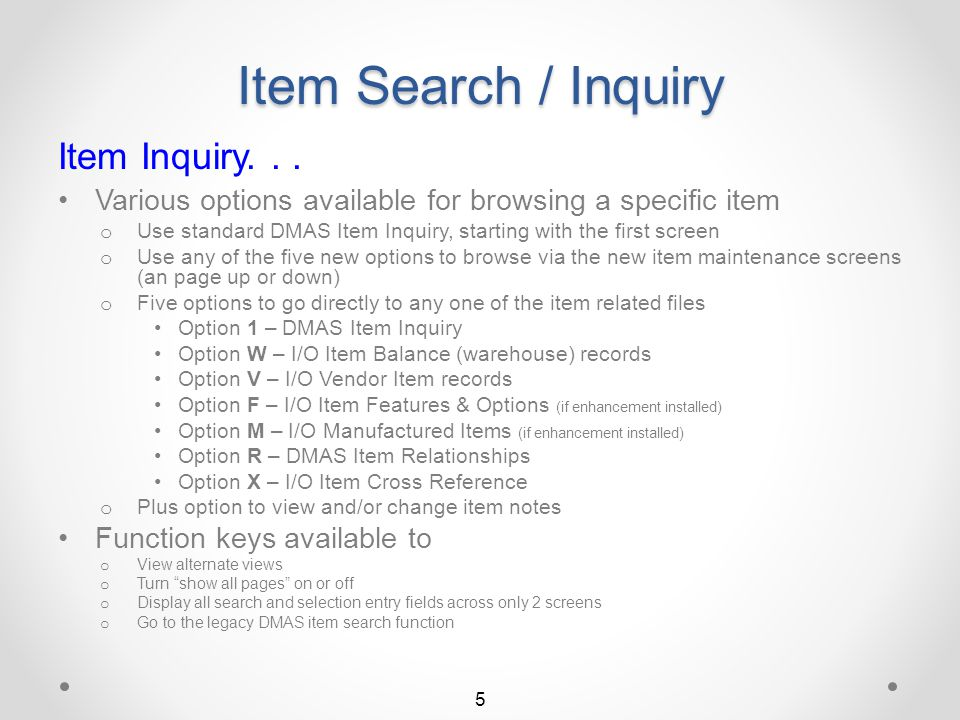 Return to Item QSEARCH Summary Standard DMAS Item Inquiry Viewing the Purchase Order Lookup screen for a specific item 65 Continue Proceed to the Miscellaneous Data screen by first pressing F3=Exit, then pressing function key F9=Misc data Purchase order data is displayed for the specified item Purchase order data may be limited to a specific warehouse by keying the warehouse code