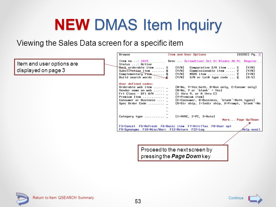 Return to Item QSEARCH Summary NEW DMAS Item Inquiry Viewing the Billing Data screen for a specific item 52 Continue Item attributes, tax and cost data is displayed on page 2 Proceed to the next screen by pressing the Page Down key