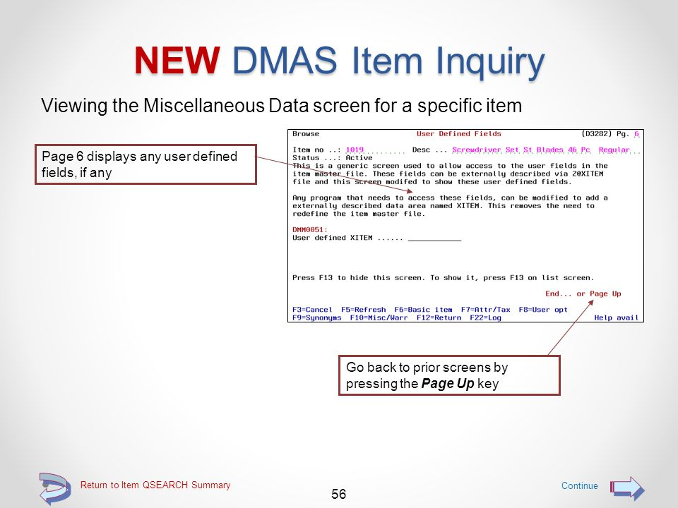 Return to Item QSEARCH Summary NEW DMAS Item Inquiry Viewing the Purchase Order Lookup screen for a specific item 55 Continue Miscellaneous and warranty data is displayed on page 5 Proceed to the next screen by pressing the Page Down key