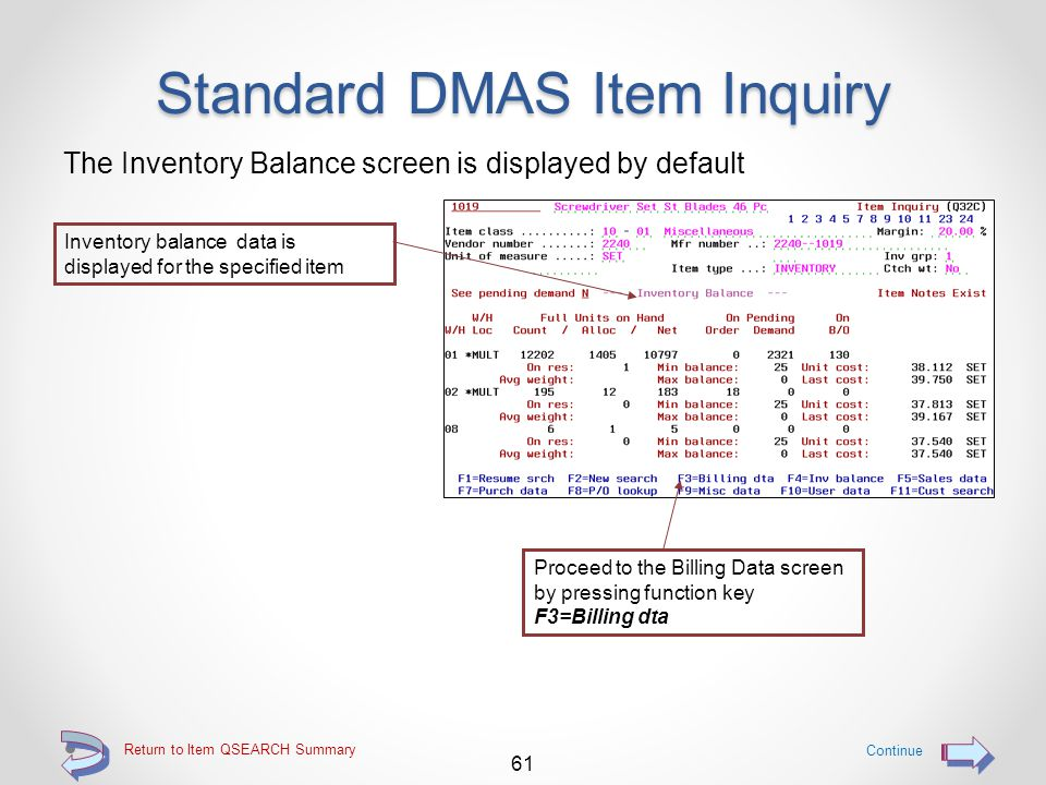 Return to Item QSEARCH Summary Standard DMAS Item Inquiry OR use option 1=Select to utilize the legacy item inquiry function Continue 60 Key the 1=Sel