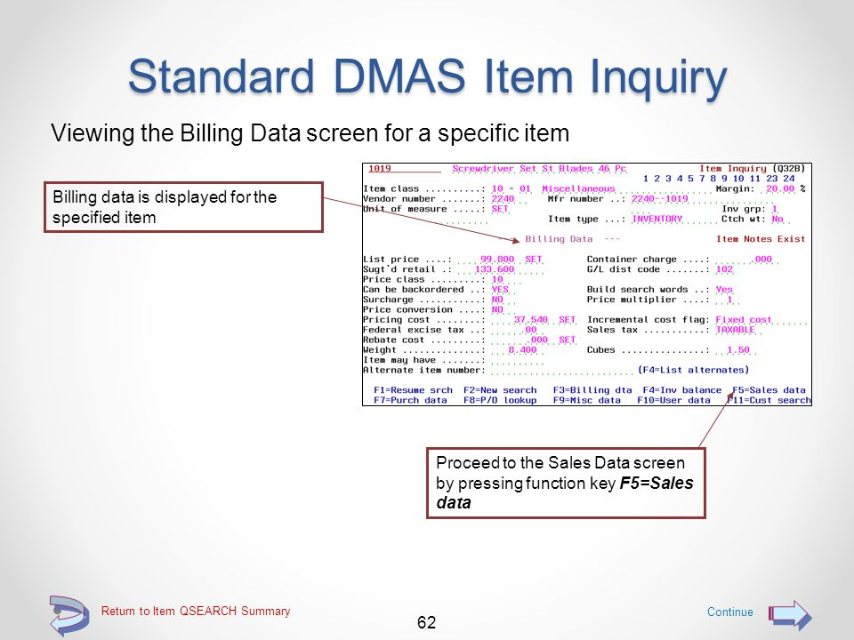 Return to Item QSEARCH Summary Standard DMAS Item Inquiry The Inventory Balance screen is displayed by default Inventory balance data is displayed for the specified item 61 Continue Proceed to the Billing Data screen by pressing function key F3=Billing dta