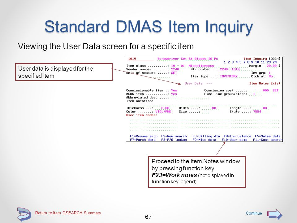 Return to Item QSEARCH Summary Standard DMAS Item Inquiry Viewing the Miscellaneous Data screen for a specific item 66 Continue Proceed to the User Da