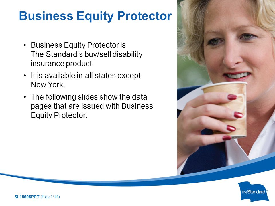 SI 15608PPT (Rev 1/14) Business Equity Protector is The Standard's buy/sell disability insurance product.