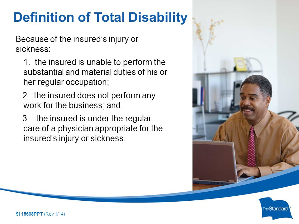 SI 15608PPT (Rev 1/14) Because of the insured's injury or sickness: 1.