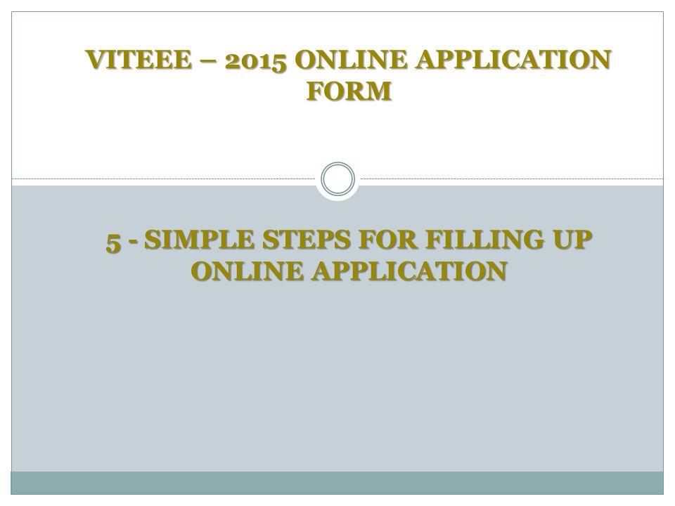VITEEE – 2015 ONLINE APPLICATION FORM 5 - SIMPLE STEPS FOR FILLING UP ONLINE APPLICATION