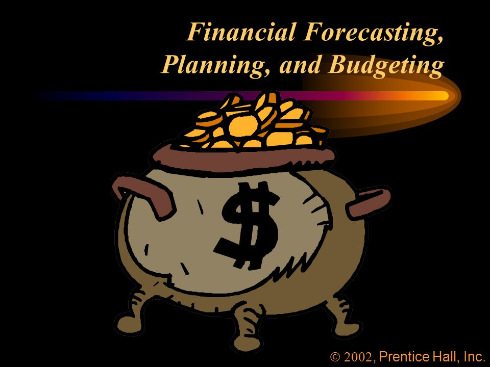 Financial Forecasting, Planning, and Budgeting , Prentice Hall, Inc.