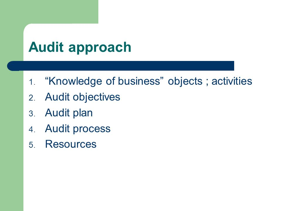 Audit approach 1. Knowledge of business objects ; activities 2.