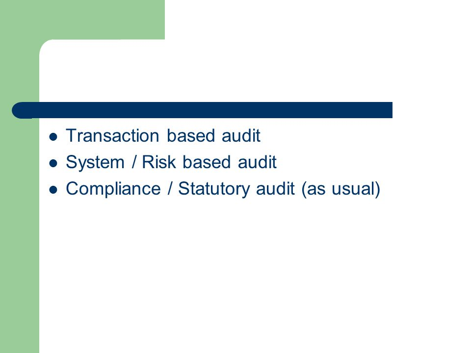 Transaction based audit System / Risk based audit Compliance / Statutory audit (as usual)