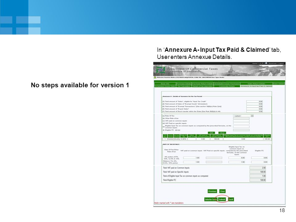 18 No steps available for version 1 In 'Annexure A- Input Tax Paid & Claimed' tab, User enters Annexue Details.