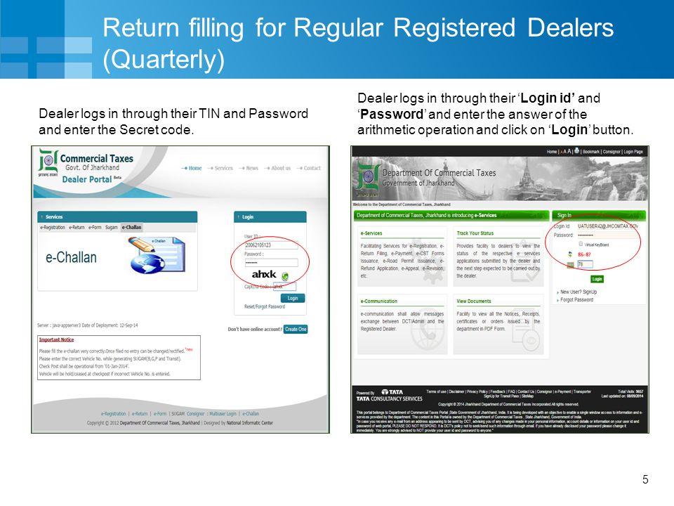 5 Return filling for Regular Registered Dealers (Quarterly) Dealer logs in through their TIN and Password and enter the Secret code.