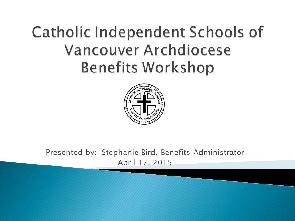 Presented by: Stephanie Bird, Benefits Administrator April 17, 2015