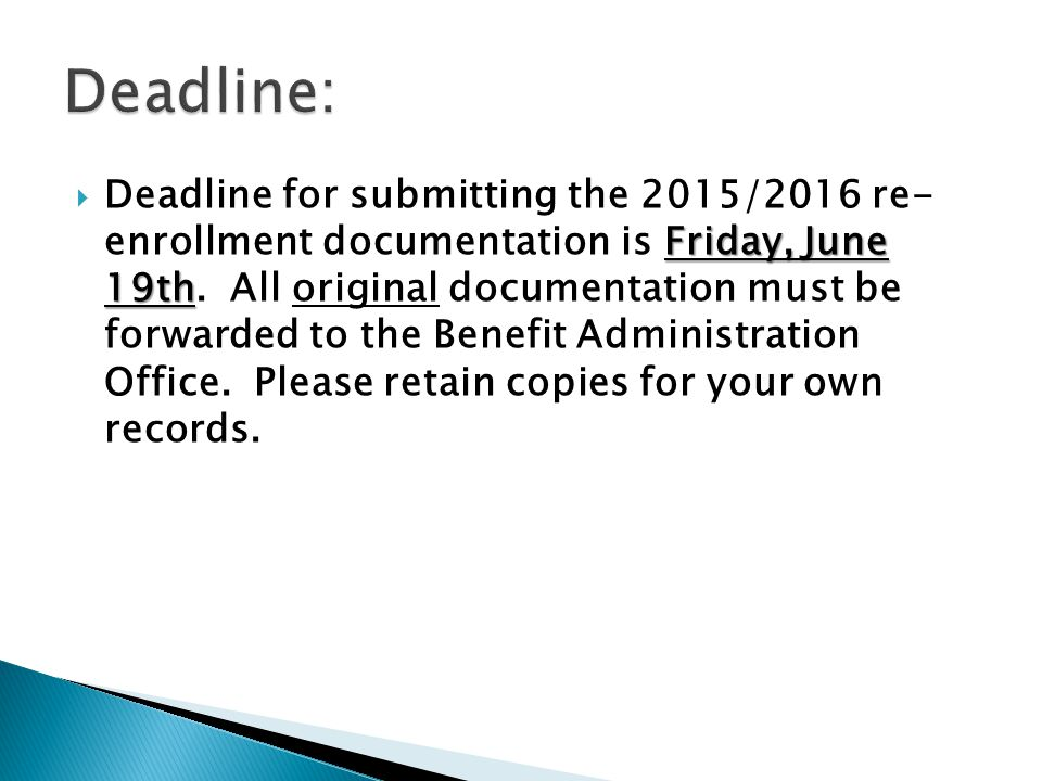 Friday, June 19th  Deadline for submitting the 2015/2016 re- enrollment documentation is Friday, June 19th. All original documentation must be forwar