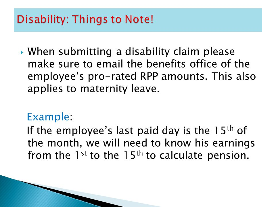  When submitting a disability claim please make sure to email the benefits office of the employee's pro-rated RPP amounts.