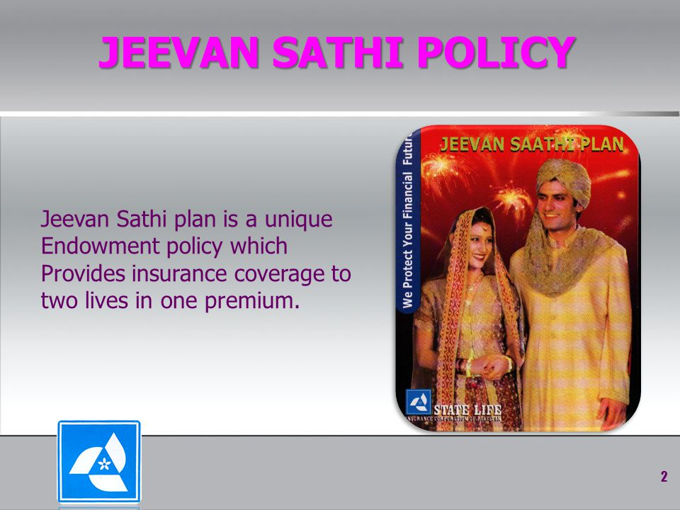JEEVAN SATHI POLICY 2 Jeevan Sathi plan is a unique Endowment policy which Provides insurance coverage to two lives in one premium.
