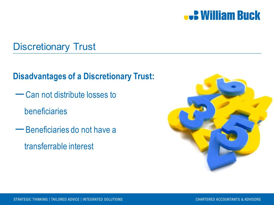 Discretionary Trust Disadvantages of a Discretionary Trust: ― Can not distribute losses to beneficiaries ― Beneficiaries do not have a transferrable i