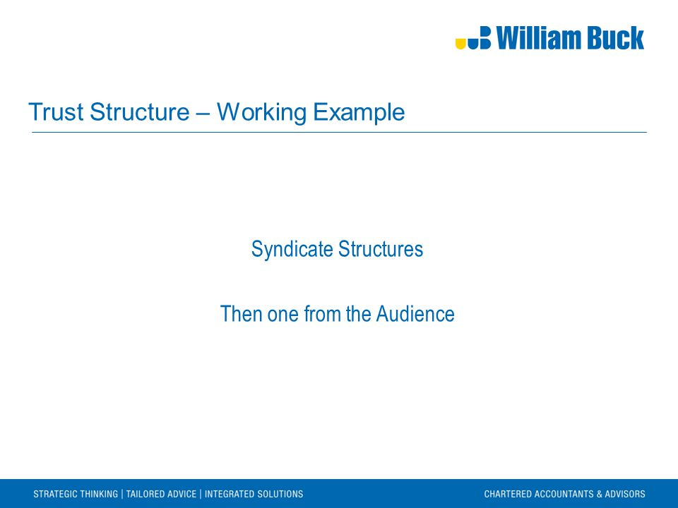 Trust Structure – Working Example Syndicate Structures Then one from the Audience