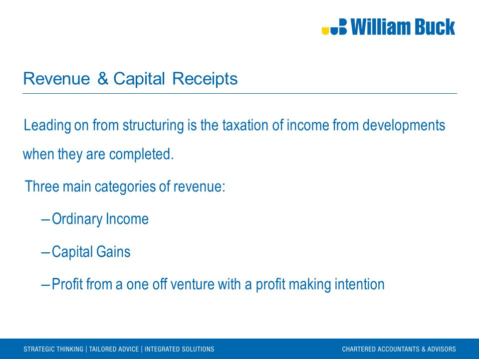 Revenue & Capital Receipts Leading on from structuring is the taxation of income from developments when they are completed. Three main categories of r