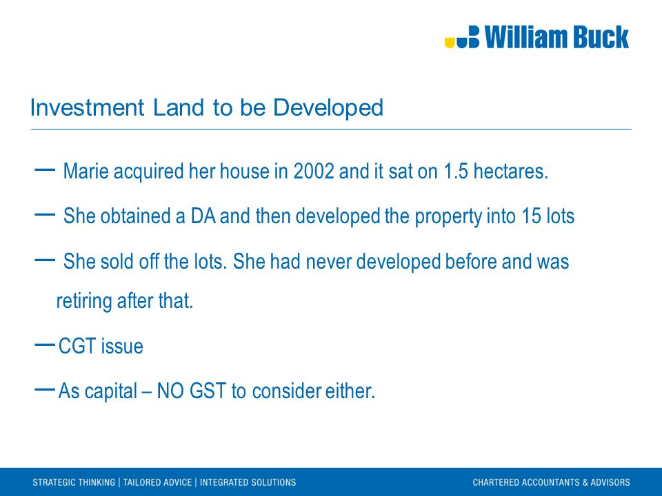 Investment Land to be Developed ― Marie acquired her house in 2002 and it sat on 1.5 hectares. ― She obtained a DA and then developed the property int