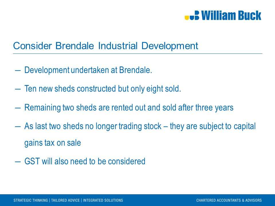 Consider Brendale Industrial Development ―Development undertaken at Brendale. ―Ten new sheds constructed but only eight sold. ―Remaining two sheds are
