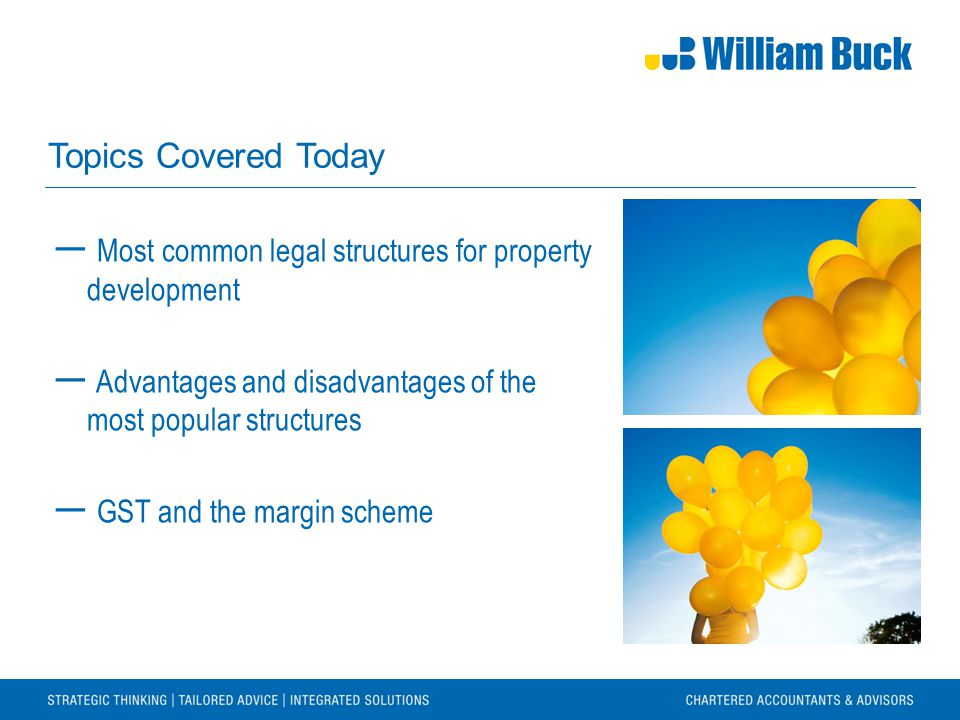 Topics Covered Today ― Most common legal structures for property development ― Advantages and disadvantages of the most popular structures ― GST and t