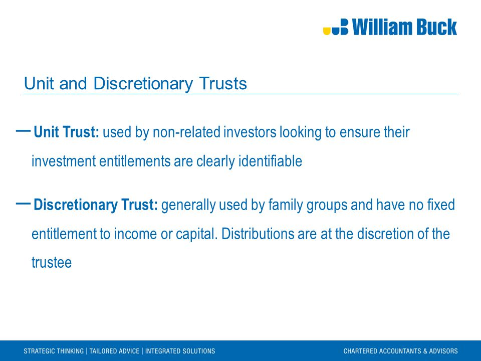 Unit and Discretionary Trusts ― Unit Trust: used by non-related investors looking to ensure their investment entitlements are clearly identifiable ― D