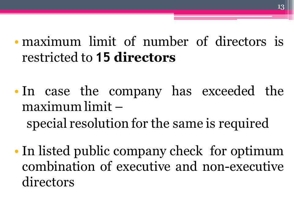 maximum limit of number of directors is restricted to 15 directors In case the company has exceeded the maximum limit – special resolution for the sam