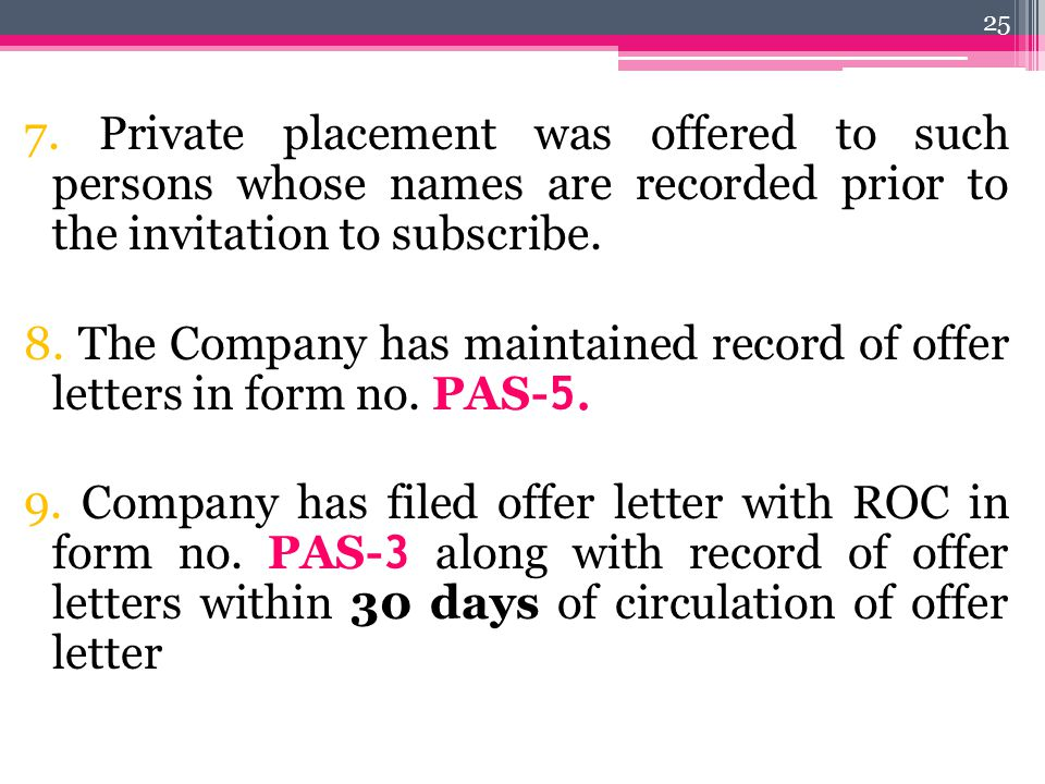 7. Private placement was offered to such persons whose names are recorded prior to the invitation to subscribe. 8. The Company has maintained record o