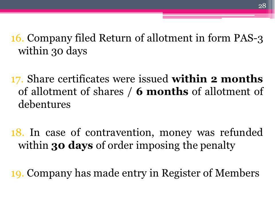 16. Company filed Return of allotment in form PAS-3 within 30 days 17. Share certificates were issued within 2 months of allotment of shares / 6 month