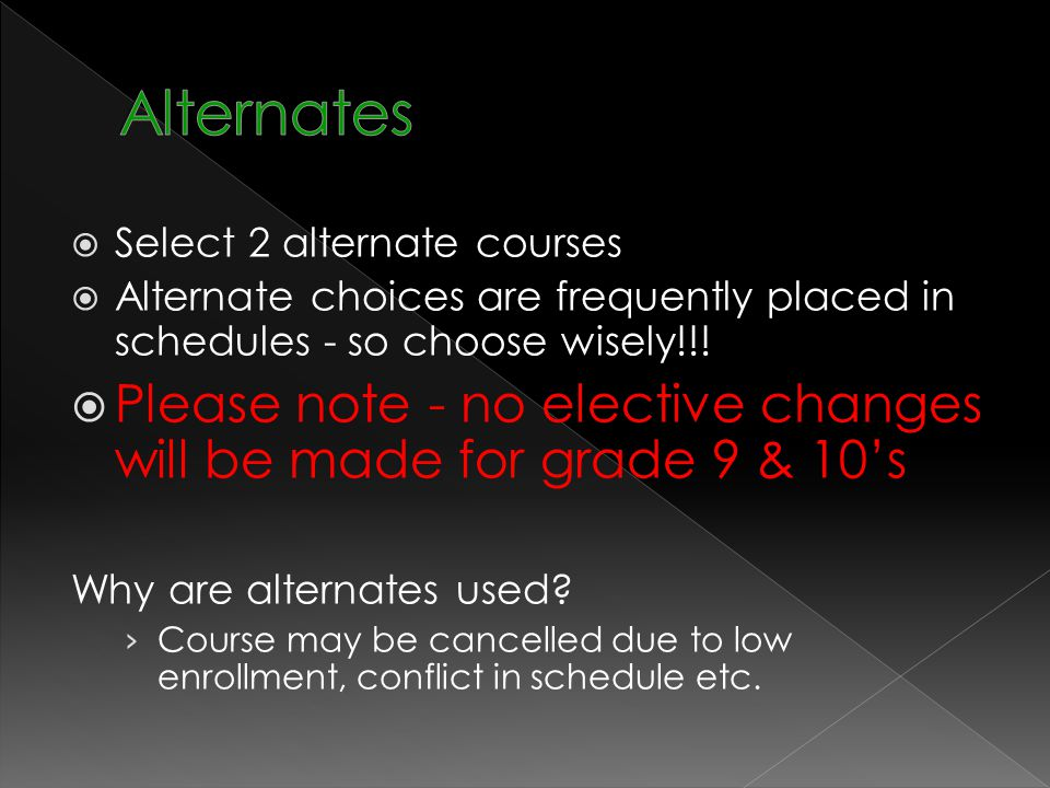  Select 2 alternate courses  Alternate choices are frequently placed in schedules - so choose wisely!!.
