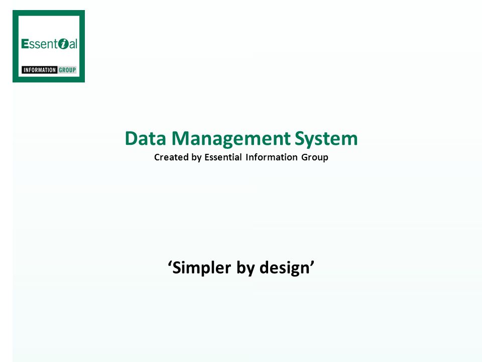 Data Management System Created by Essential Information Group 'Simpler by design'
