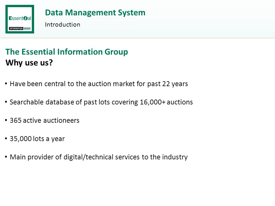 Data Management System Introduction The Essential Information Group Why use us.