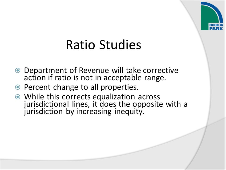 Ratio Studies  Department of Revenue will take corrective action if ratio is not in acceptable range.