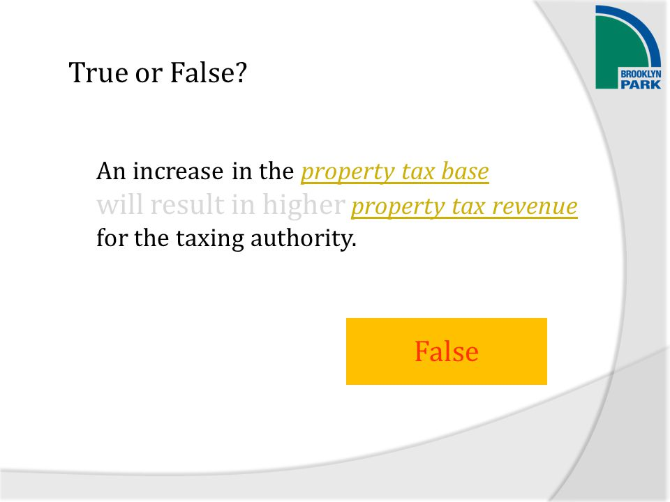 True or False? An increase in the property tax base will result in higher property tax revenue for the taxing authority. False