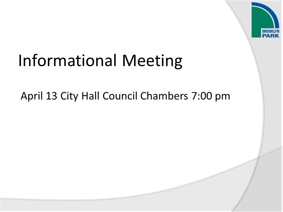 Informational Meeting April 13 City Hall Council Chambers 7:00 pm