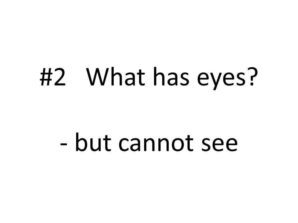 #2 What has eyes - but cannot see